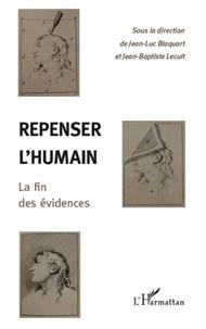Jean-Luc Blaquart et Jean-Baptiste Lecuit - Repenser l'humain la fin des évidences.