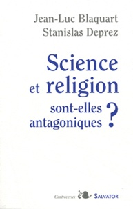 Jean-Luc Blaquart et Stanislas Deprez - Science et religion sont-elles antagoniques ?.