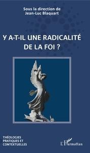 Jean-Luc Blaquart - Y a-t-il une radicalité de la foi ?.