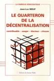 Jean-Luc Boeuf - Le quarteron de la décentralisation - Contribuable, usager, électeur, citoyen.