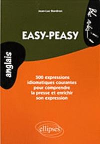 Jean-Luc Bordron - Easy-peasy - 500 expressions idiomatiques pour comprendre la presse courante et enrichir son expression. Niveau 2.