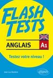 Jean-Luc Bordron et  Collectif - Flash tests anglais A1 - Testez votre niveau ! Vocabulaire-grammaire.