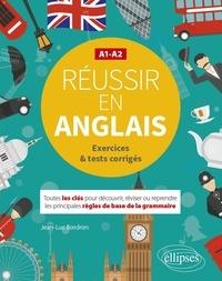 Jean-Luc Bordron - Réussir en anglais A1-A2 - Toutes les clés pour découvrir, réviser ou reprendre les principales règles de base de la grammaire.
