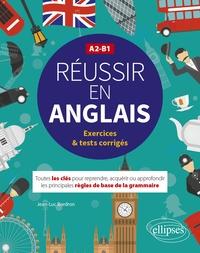 Jean-Luc Bordron - Réussir en anglais A2-B1 - Toutes les clés pour reprendre, acquérir ou approfondir les principales règles de la grammaire.
