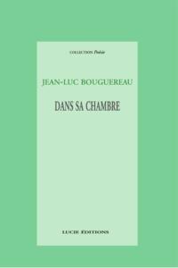 Jean-Luc Bouguereau - Dans sa chambre.