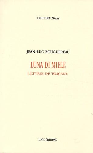 Jean-Luc Bouguereau - Luna di miele - Lettres de Toscane.