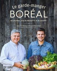 Jean-Luc Boulay et Arnaud Marchand - Le garde-manger boréal - 80 recettes pour le découvrir et le cuisiner.