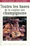 Jean-Luc Brillet et Frédéric Jaunault - Toutes les bases de la cuisine aux champignons.