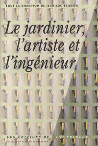 Jean-Luc Brisson - Le jardinier, l'artiste et l'ingénieur.