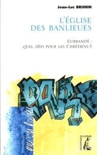 Jean-Luc Brunin - L'Eglise des banlieues - L'urbanité : quel défi pour les chrétiens ?.