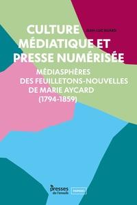 Jean-Luc Buard - Culture médiatique et presse numérisée - Médiasphères des feuilletons-nouvelles de Marie Aycard (1794-1859).