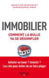Jean-Luc Buchalet et Christophe Prat - Immobilier, comment la bulle va dégonfler.