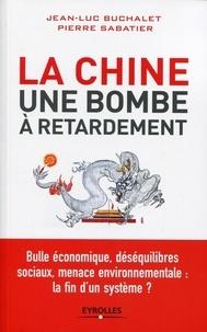 Jean-Luc Buchalet et Pierre Sabatier - La Chine, une bombe à retardement - Bulle économique, déséquilibres sociaux, menace environnementale : la fin d'un système ?.