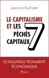 Jean-Luc Buchalet - Le capitalisme et les 7 péchés capitaux - Le nouveau testament économique.