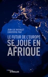 Ebook pour la structure de données téléchargement gratuit Le futur de l'Europe se joue en Afrique FB2 (French Edition) par Jean-Luc Buchalet, Christophe Prat