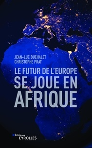 Jean-Luc Buchalet et Christophe Prat - Le futur de l'Europe se joue en Afrique.