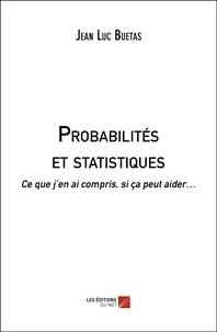 Téléchargements  de livres électroniques gratuits Probabilités et statistiques  - Ce que j'en ai compris, si ça peut aider…  9782312071145