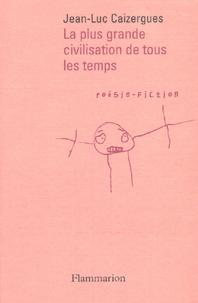 Jean-Luc Caizergues - La plus grande civilisation de tous les temps.