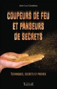 Jean-Luc Caradeau - Coupeurs de feu et panseurs de secrets - Techniques, secrets et prières.