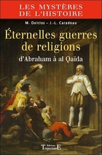 Jean-Luc Caradeau et Marie Delclos - Eternelles guerres de religion - D'Abraham à al Qaïda.