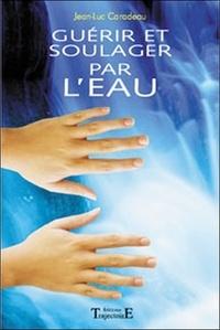 Jean-Luc Caradeau - Guérir et soulager par l'eau.