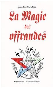 Jean-Luc Caradeau - La magie des offrandes.