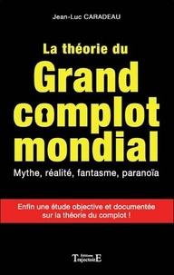 Jean-Luc Caradeau - La théorie du grand complot mondial.