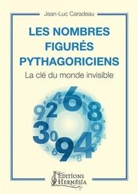 Jean-Luc Caradeau - Les nombres figurés pythagoriciens - La clé du monde invisible.