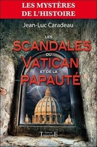 Jean-Luc Caradeau - Les scandales du Vatican et de la papauté.