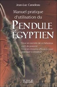 Jean-Luc Caradeau - Manuel pratique d'utilisation du Pendule Egyptien.