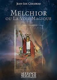 Jean-Luc Caradeau - Melchior ou la voie magique.