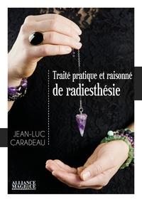 Jean-Luc Caradeau - Traité pratique et raisonné de radiesthésie.