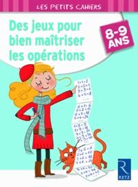 Jean-Luc Caron - Des jeux pour bien maîtriser les opérations - 8-9 ans.