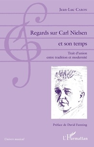 Jean-Luc Caron - Regards sur Carl Nielsen et son temps - Trait d'union entre tradition et modernité.