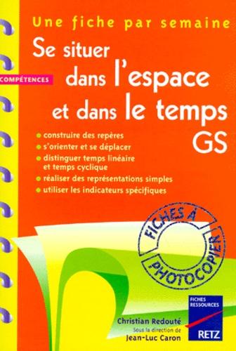 Jean-Luc Caron et Christian Redouté - Se situer dans l'espace et dans le temps, GS - Construire des repères, s'orienter et se déplacer, distinguer temps linéaire et temps cyclique....