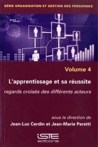 Jean-Luc Cerdin et Jean-Marie Peretti - Organisation et gestion des personnes - Volume 4, L'apprentissage et sa réussite : regards croisés des différents acteurs.