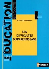 Jean-Luc Chabanne - Les difficultés scolaires d'apprentissage.