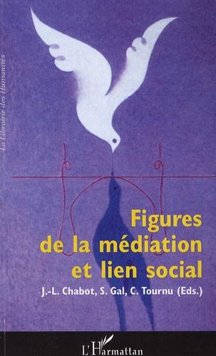 Jean-Luc Chabot et Stéphane Gal - Figures de la médiation et lien social.
