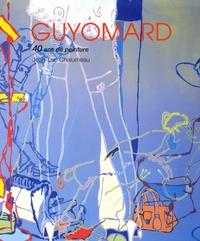 Jean-Luc Chalumeau - Gérard Guyomard - 40 ans de peinture.