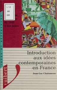 Jean-Luc Chalumeau - Introduction aux idées contemporaines en France - La pensée en France de 1945 à nos jours.