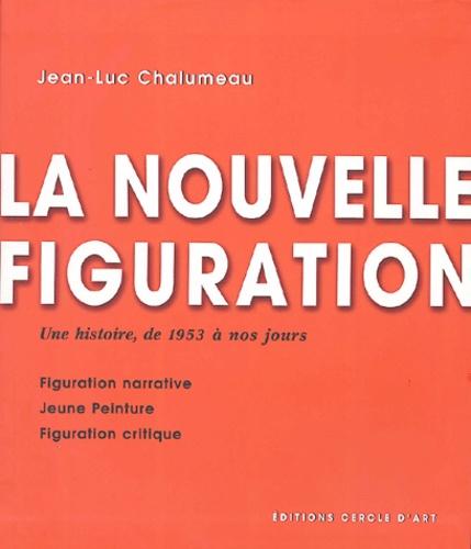 Jean-Luc Chalumeau - La Nouvelle figuration - Une histoire, de 1953 à nos jours.