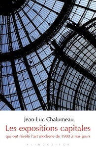 Jean-Luc Chalumeau - Les expositions capitales qui ont révélé l'art moderne de 1900 à nos jours.