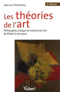 Jean-Luc Chalumeau - Les théories de l'art - Philosophie, critique et histoire de l'art de Platon à nos jours.