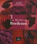 Jean-Luc Chapin et Michel Hansen - Les Mythes de Bordeaux.