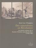 Jean-Luc Chappey - Des naturalistes en Révolution - Les procès-verbaux de la Société d'histoire naturelle de Paris (1790-1798).