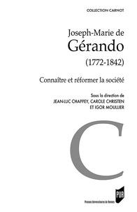 Jean-Luc Chappey et Carole Christen - Joseph-Marie de Gérando (1772-1842) - Connaître et réformer la société.