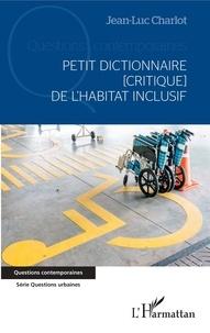 Jean-Luc Charlot - Petit dictionnaire [critique] de l'habitat inclusif.