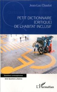 Jean-Luc Charlot - Petit dictionnaire [critique  de l'habitat inclusif.
