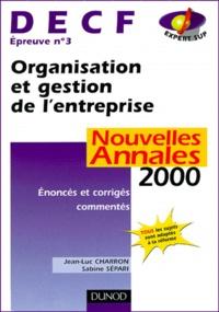 DECF épreuve n° 3 Organisation et gestion de l'entreprise. Enoncés et corrigés commentés, Annales 2000 - Jean-Luc Charron |