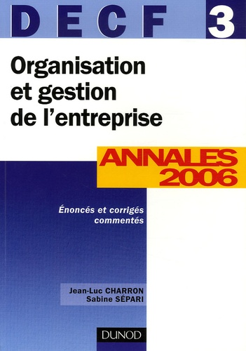 Jean-Luc Charron et Sabine Sépari - Organisation et gestion de l'entreprise DECF 3 - Annales 2006 corrigés commentés.
